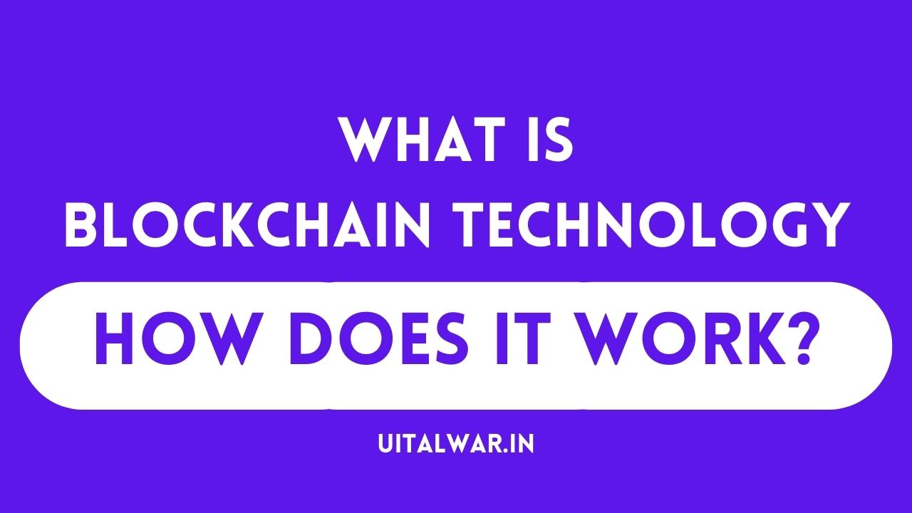 What is Blockchain Technology and How Does it Work