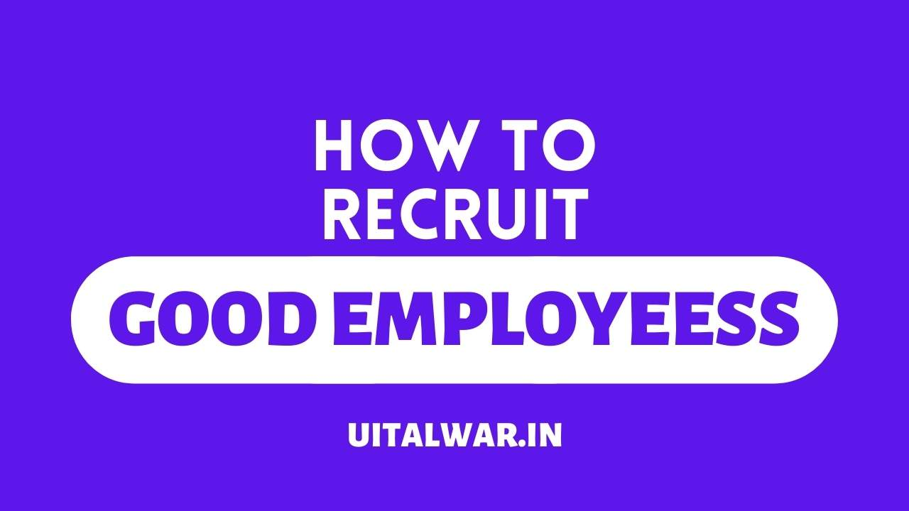 How to Recruit Good Employees